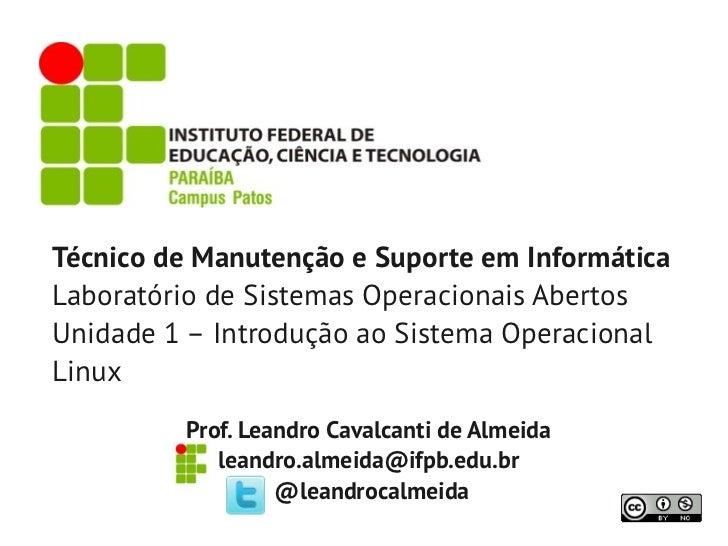 Técnico de Manutenção e Suporte em InformáticaLaboratório de Sistemas Operacionais AbertosUnidade 1 – Introdução ao Sistem...