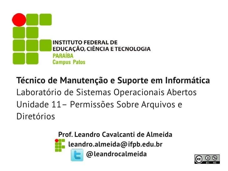 Técnico de Manutenção e Suporte em InformáticaLaboratório de Sistemas Operacionais AbertosUnidade 11– Permissões Sobre Arq...