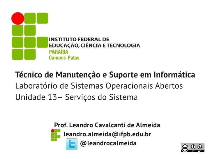 Técnico de Manutenção e Suporte em InformáticaLaboratório de Sistemas Operacionais AbertosUnidade 13– Serviços do Sistema ...