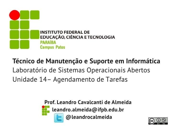 Técnico de Manutenção e Suporte em InformáticaLaboratório de Sistemas Operacionais AbertosUnidade 14– Agendamento de Taref...