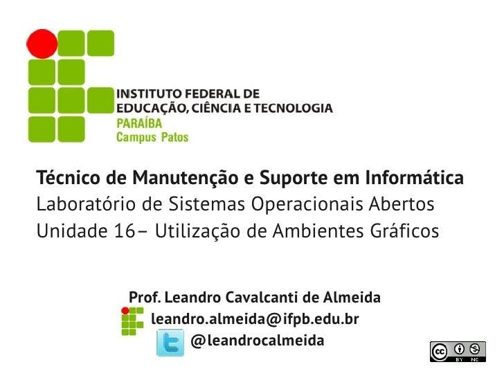 Técnico de Manutenção e Suporte em InformáticaLaboratório de Sistemas Operacionais AbertosUnidade 16– Utilização de Ambien...