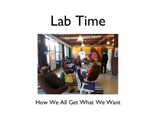 Lab TimeHow We All Get What We Want