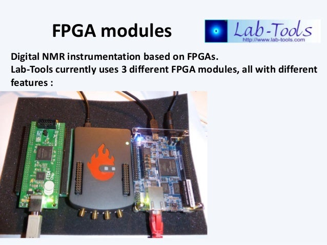 FPGA modules Digital NMR instrumentation based on FPGAs. Lab-Tools currently uses 3 different FPGA modules, all with diffe...