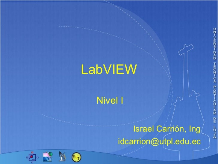 LabVIEW Nivel I   Israel Carrión, Ing [email_address]