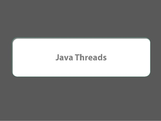 ●  Creating a Java Thread  ●  Synchronized Keyword  ●  Wait and Notify