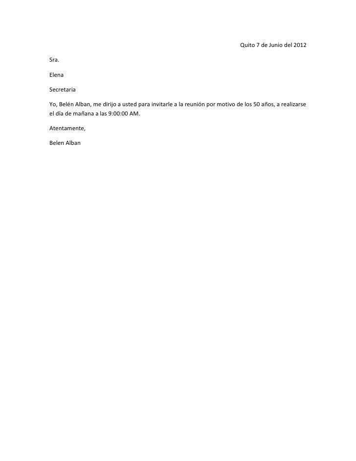 Quito 7 de Junio del 2012Sra.ElenaSecretariaYo, Belén Alban, me dirijo a usted para invitarle a la reunión por motivo de l...