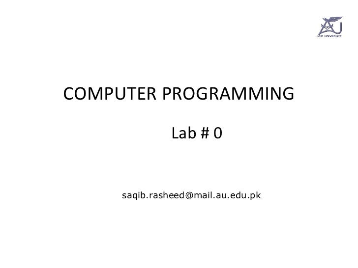 COMPUTER PROGRAMMING Lab # 0 [email_address]