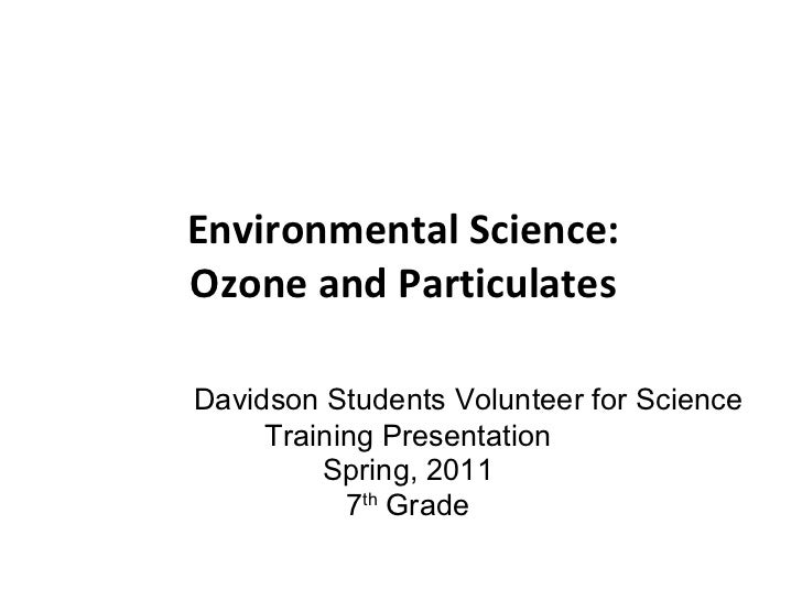 Environmental Science: Ozone and Particulates Davidson Students Volunteer for Science Training Presentation Spring, 2011 7...