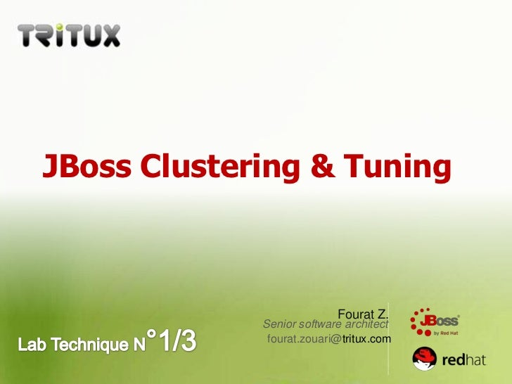JBoss Clustering & Tuning <br />Fourat Z.<br />Senior software architect<br />Lab Technique N°1/3<br />fourat.zouari@tritu...