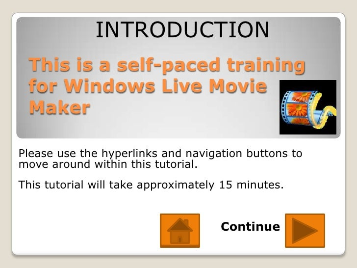 INTRODUCTION This is a self-paced training for Windows Live Movie MakerPlease use the hyperlinks and navigation buttons to...