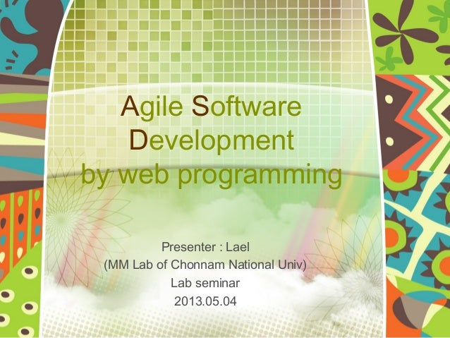 예 스 폼Agile SoftwareDevelopmentby web programmingPresenter : Lael(MM Lab of Chonnam National Univ)Lab seminar2013.05.04