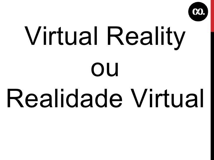 Virtual Reality ou Realidade Virtual