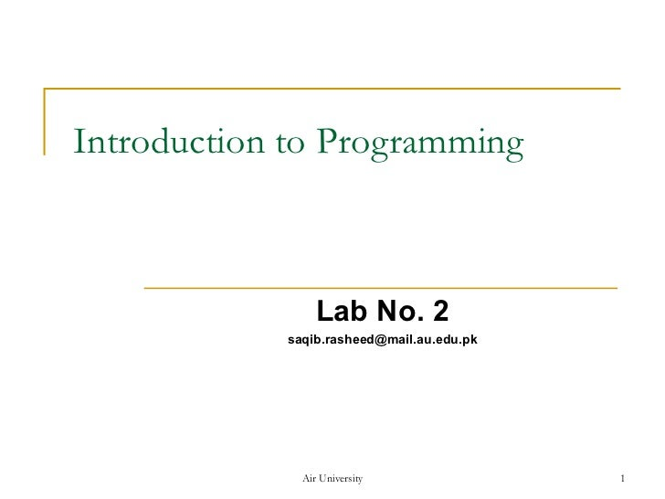 Introduction to Programming Lab No. 2 [email_address] Air University