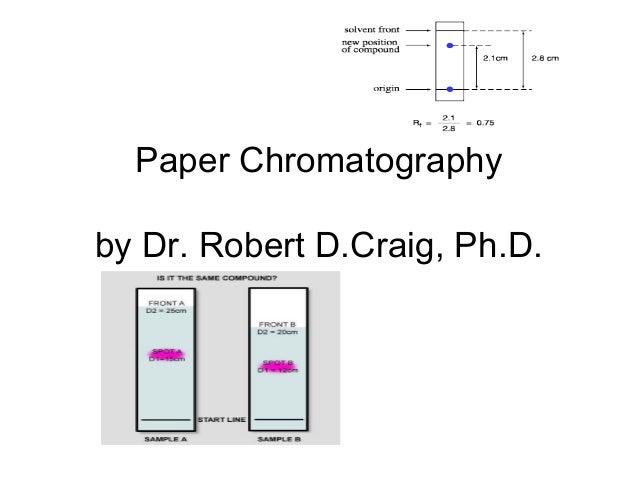 Paper Chromatographyby Dr. Robert D.Craig, Ph.D.            .
