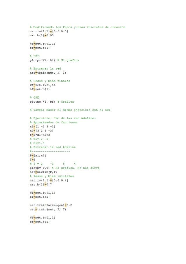 % Modificando los Pesos y bias iniciales de creación net. iw(1,l}Ï[0.5 0.5] net. b(l)f0.05  Wifnet. iw{1,1) bifnetdfll}  % ...