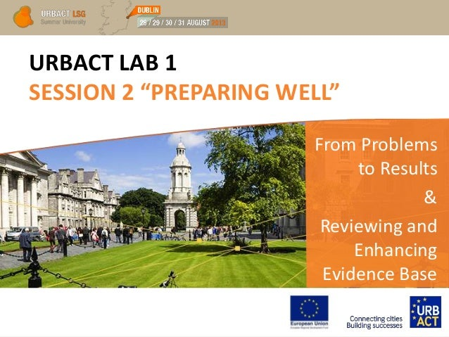 """URBACT LAB 1 SESSION 2 """"PREPARING WELL"""" From Problems to Results & Reviewing and Enhancing Evidence Base"""