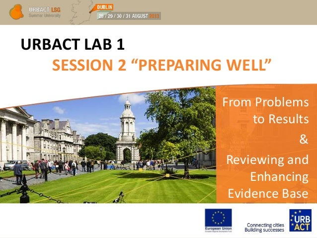 "URBACT LAB 1 SESSION 2 ""PREPARING WELL"" From Problems to Results & Reviewing and Enhancing Evidence Base"