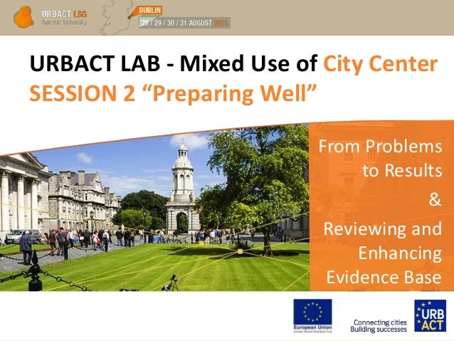 "URBACT LAB - Mixed Use of City Center SESSION 2 ""Preparing Well"" From Problems to Results & Reviewing and Enhancing Eviden..."