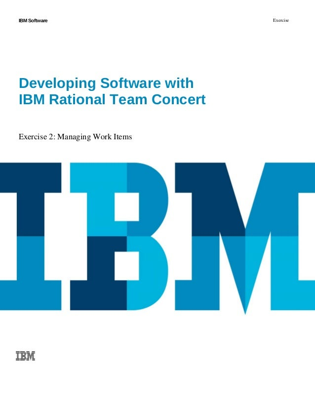 IBM Software Exercise Developing Software with  IBM Rational Team Concert Exercise 2: Managing Work Items