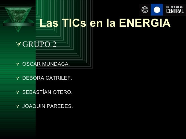 Las TICs en la ENERGIA   <ul><li>GRUPO 2 </li></ul><ul><li>OSCAR MUNDACA. </li></ul><ul><li>DEBORA CATRILEF. </li></ul><ul...