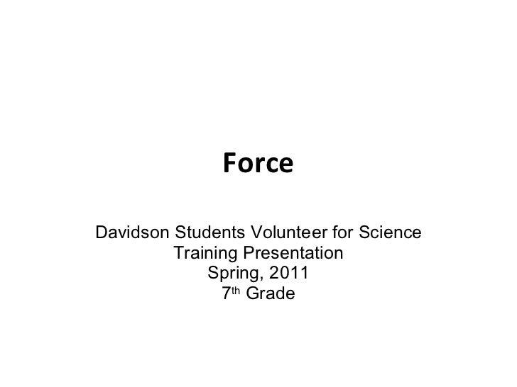 Force Davidson Students Volunteer for Science Training Presentation Spring, 2011 7 th  Grade