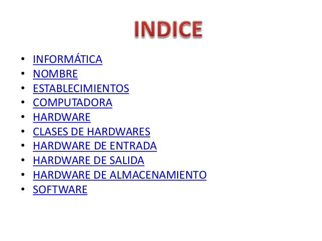 • INFORMÁTICA• NOMBRE• ESTABLECIMIENTOS• COMPUTADORA• HARDWARE• CLASES DE HARDWARES• HARDWARE DE ENTRADA• HARDWARE DE SALI...
