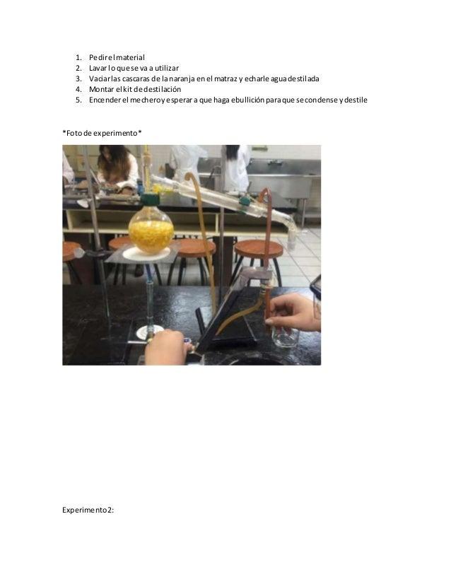 1. Pedirel material 2. Lavar lo que se va a utilizar 3. Vaciarlas cascaras de lanaranja enel matraz y echarle aguadestilad...