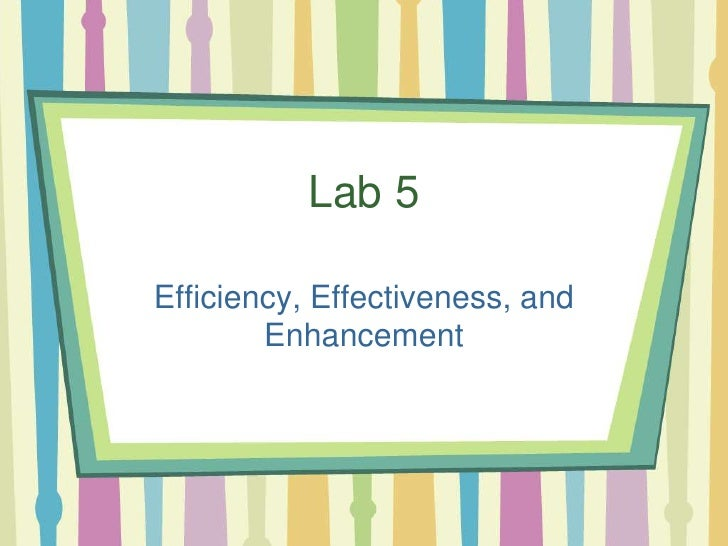 Lab 5<br />Efficiency, Effectiveness, and Enhancement<br />