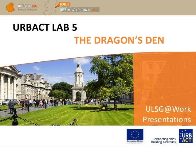 URBACT LAB 5 THE DRAGON'S DEN ULSG@Work Presentations