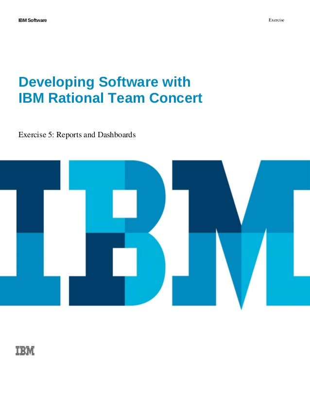 IBMSoftware Exercise DevelopingSoftwarewith IBMRationalTeamConcert Exercise 5: Reports and Dashboards