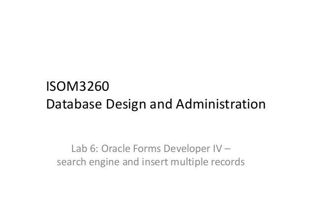 ISOM3260 DatabaseDesignandAdministration Lab6:OracleFormsDeveloperIV– searchengineandinsertmultiplerecords