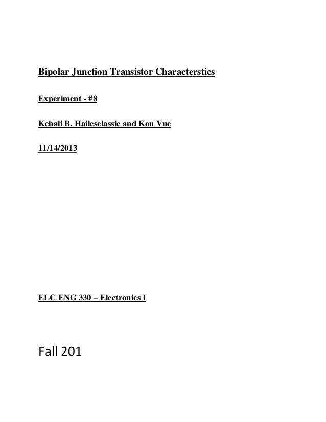Bipolar Junction Transistor Characterstics Experiment - #8 Kehali B. Haileselassie and Kou Vue 11/14/2013  ELC ENG 330 – E...