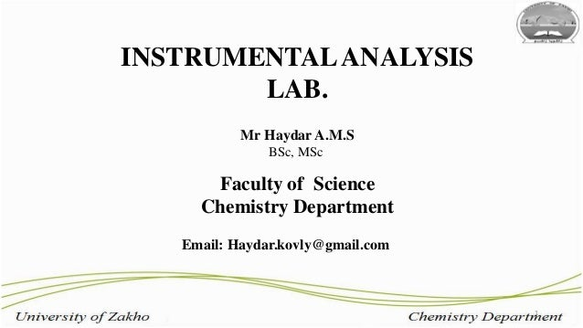 1 INSTRUMENTALANALYSIS LAB. Mr Haydar A.M.S BSc, MSc Faculty of Science Chemistry Department Email: Haydar.kovly@gmail.com