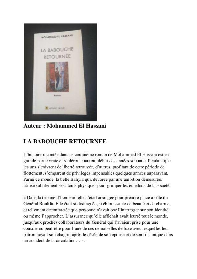 Auteur : Mohammed El HassaniLA BABOUCHE RETOURNEEL'histoire racontée dans ce cinquième roman de Mohammed El Hassani est en...