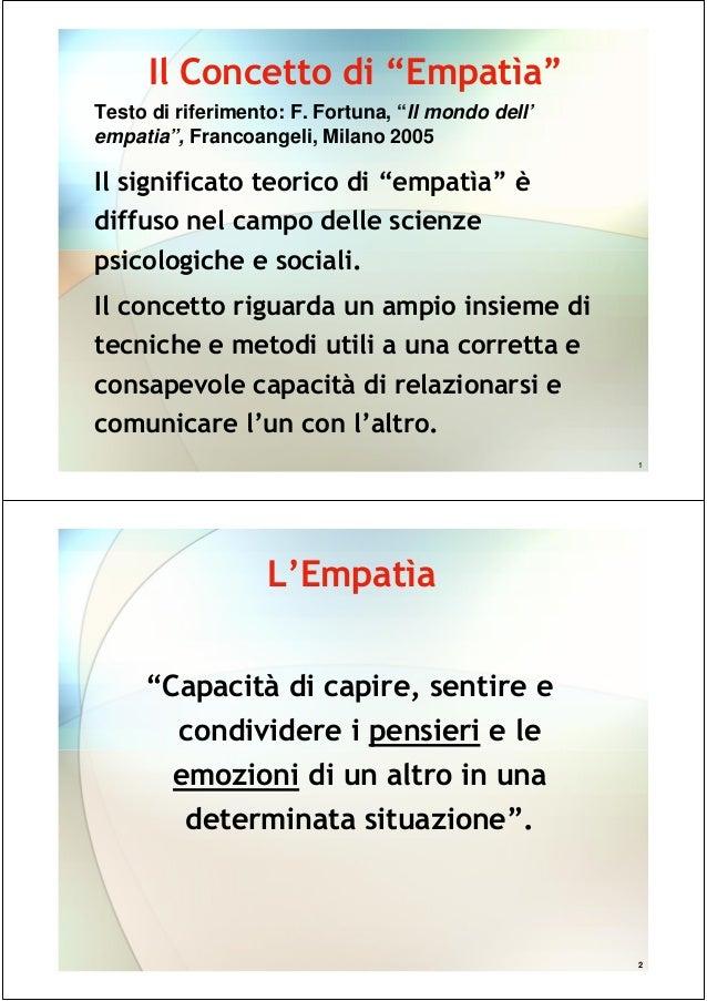 """1 Il Concetto di """"Empatìa"""" Il significato teorico di """"empatìa"""" è diffuso nel campo delle scienze psicologiche e sociali. I..."""