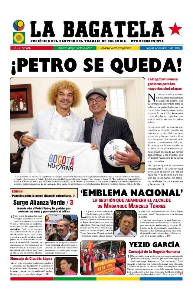  PERIÓDICO DEL PARTID O D E L TRABAJ O D E COLOMBI A - P T C pro gre si sta Director: Jorge Santos Núñez  Nº 41 / $ 2.000...