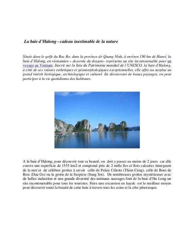 La baie d'Halong - cadeau inestimable de la nature  Située dans le golfe du Bac Bo, dans la province de Quang Ninh, à envi...