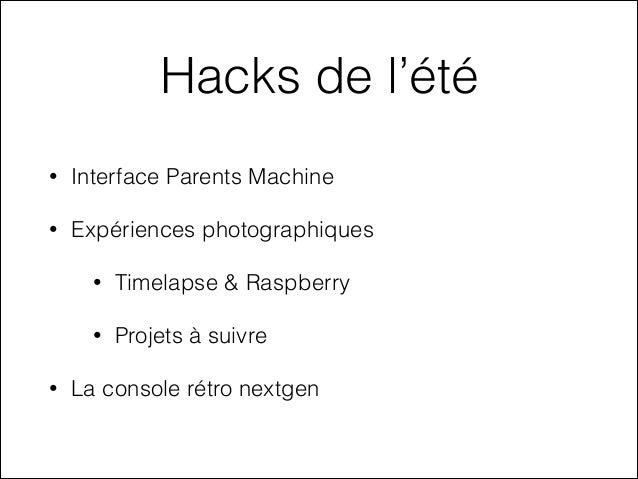 Hacks de l'été •  Interface Parents Machine  •  Expériences photographiques • •  •  Timelapse & Raspberry Projets à suivre...