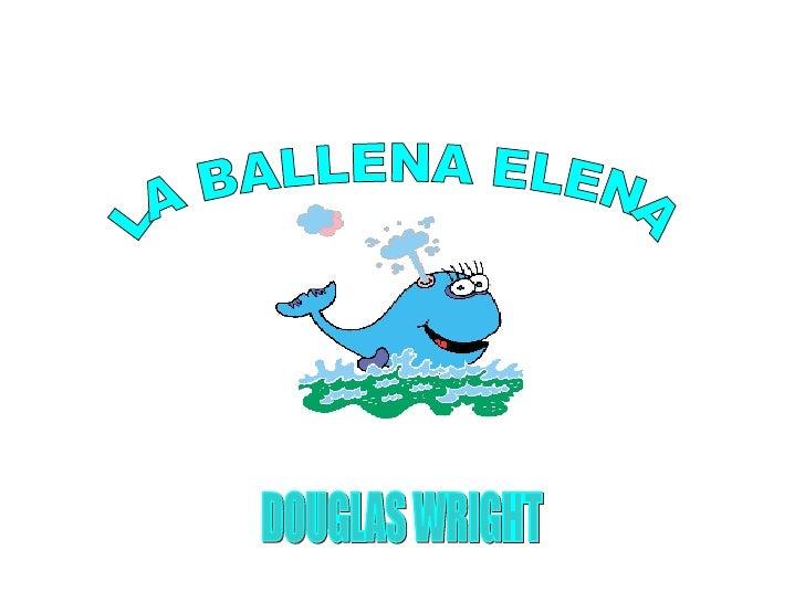 LA BALLENA ELENA DOUGLAS WRIGHT