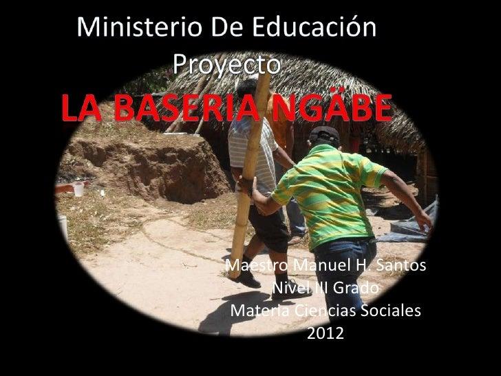 Maestro Manuel H. Santos     Nivel III GradoMateria Ciencias Sociales          2012