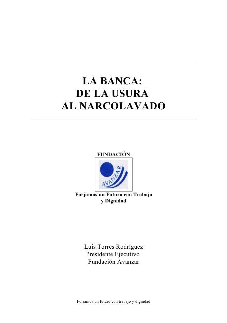 LA BANCA:  DE LA USURAAL NARCOLAVADO             FUNDACIÓN Forjamos un Futuro con Trabajo           y Dignidad      Luis T...