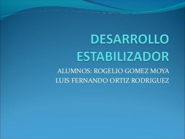 ALUMNOS: ROGELIO GOMEZ MOYALUIS FERNANDO ORTIZ RODRIGUEZ