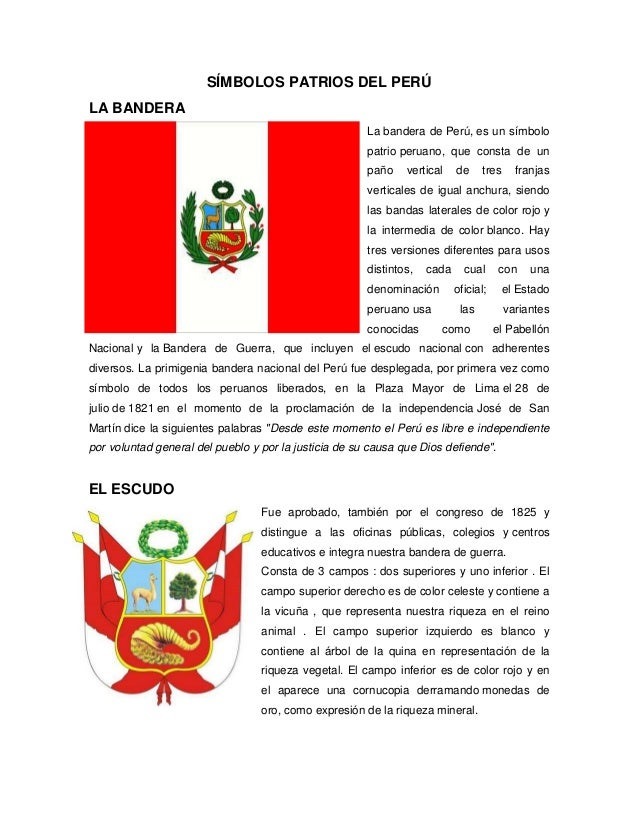 SÍMBOLOS PATRIOS DEL PERÚ LA BANDERA La bandera de Perú, es un símbolo patrio peruano, que consta de un paño vertical de t...