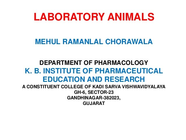 LABORATORY ANIMALS MEHUL RAMANLAL CHORAWALA DEPARTMENT OF PHARMACOLOGY K. B. INSTITUTE OF PHARMACEUTICAL EDUCATION AND RES...