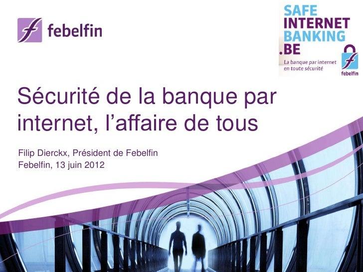 Sécurité de la banque parinternet, l'affaire de tousFilip Dierckx, Président de FebelfinFebelfin, 13 juin 2012