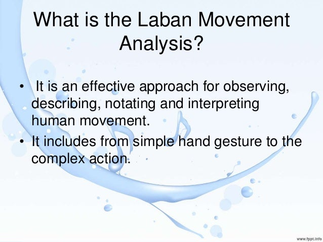 laban movement Lssi's certificate program is a post-graduate, somatic practitioner and laban/bartenieff movement analyst training delivered through a developmental and phenomenological lens in addition to training in movement analysis, it includes somatic elements of body-mind centering, authentic movement, and perspectives of attachment theory.