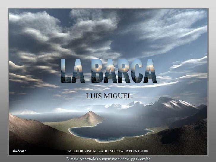 LA BARCA LUIS MIGUEL MELHOR VISUALIZADO NO POWER POINT 2000