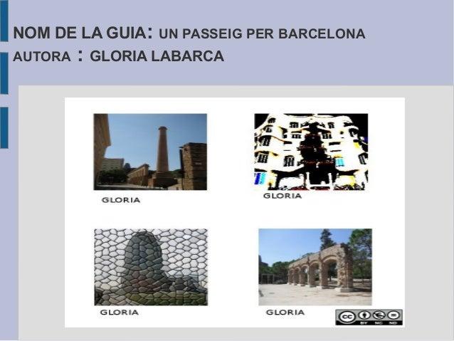 NOM DE LA GUIA: UN PASSEIG PER BARCELONA AUTORA : GLORIA LABARCA