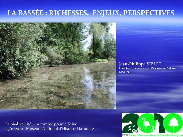 LA BASSÉE : RICHESSES, ENJEUX, PERSPECTIVES Jean-Philippe SIBLET Directeur du Service du Patrimoine Naturel MNHN La biodiv...