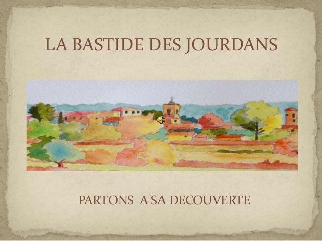 PARTONS A SA DECOUVERTE LA BASTIDE DES JOURDANS PARTONS A SA DECOUVERTE